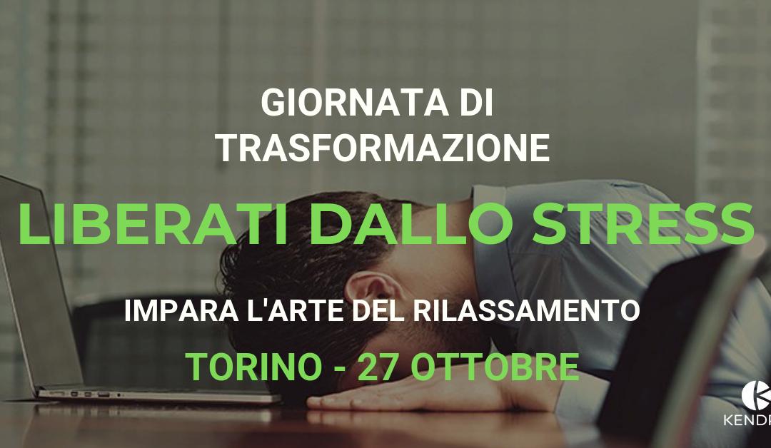 GIORNATA DI TRASFORMAZIONE – LIBERATI DALLO STRESS – TORINO